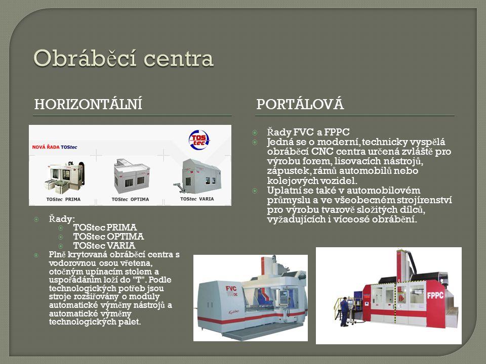 HORIZONTÁLNÍPORTÁLOVÁ  Ř ady FVC a FPPC  Jedná se o moderní, technicky vysp ě lá obráb ě cí CNC centra ur č ená zvlášt ě pro výrobu forem, lisovacíc