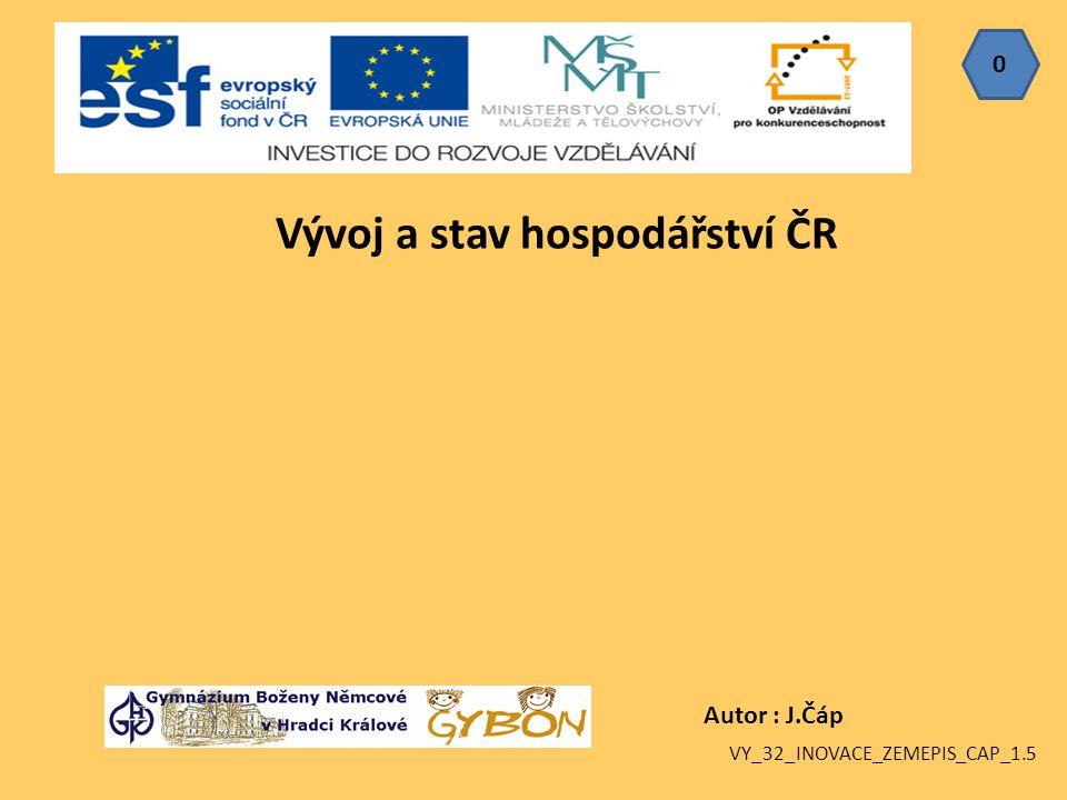 0 Autor : J.Čáp Vývoj a stav hospodářství ČR VY_32_INOVACE_ZEMEPIS_CAP_1.5