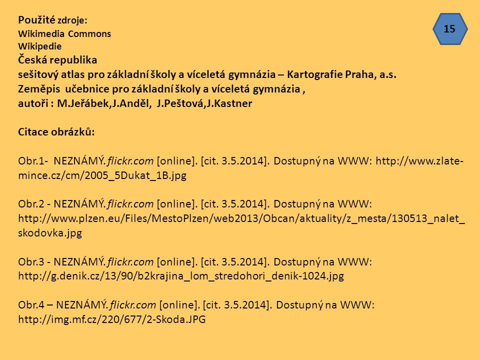 Použité zdroje: Wikimedia Commons Wikipedie Česká republika sešitový atlas pro základní školy a víceletá gymnázia – Kartografie Praha, a.s. Zeměpis uč