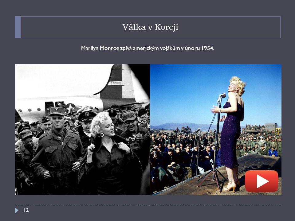 Válka v Koreji Marilyn Monroe zpívá americkým vojákům v únoru 1954. 12