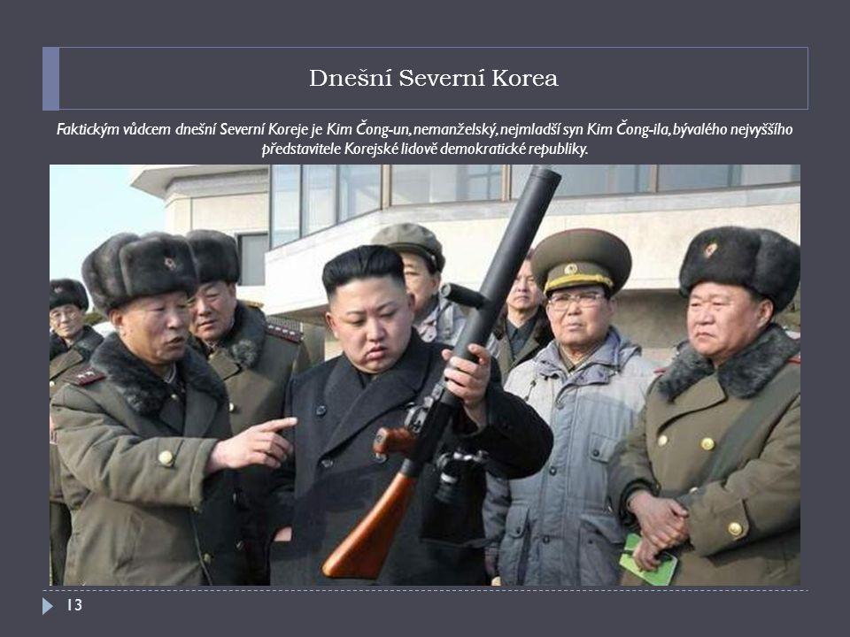 Dnešní Severní Korea Faktickým vůdcem dnešní Severní Koreje je Kim Čong-un, nemanželský, nejmladší syn Kim Čong-ila, bývalého nejvyššího představitele Korejské lidově demokratické republiky.