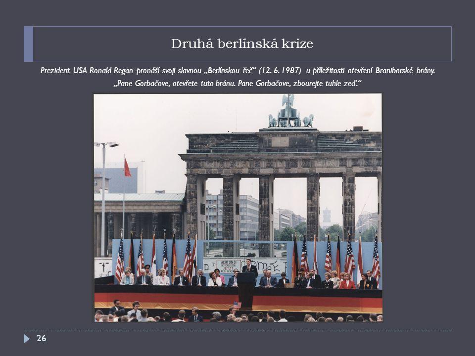 """Druhá berlínská krize Prezident USA Ronald Regan pronáší svoji slavnou """"Berlínskou řeč (12."""
