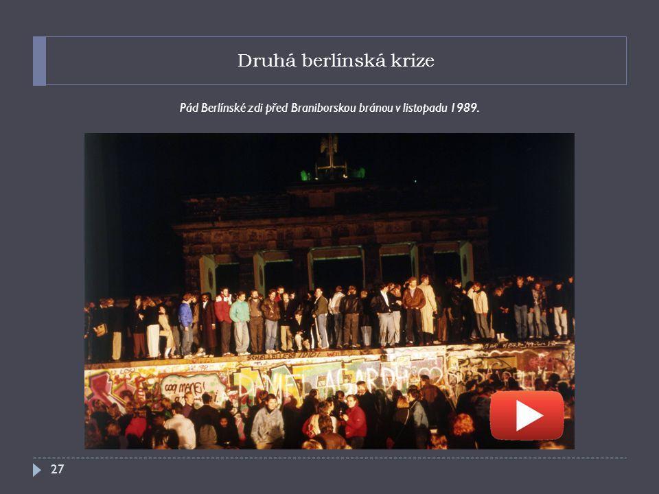 Druhá berlínská krize Pád Berlínské zdi před Braniborskou bránou v listopadu 1989. 27