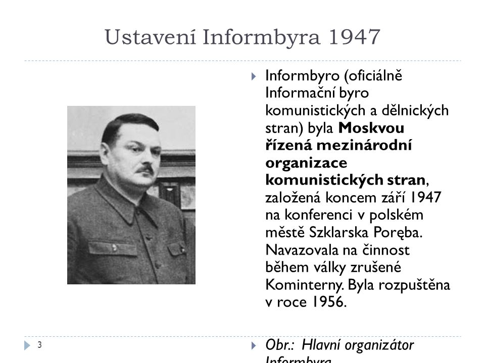 Ustavení Informbyra 1947 3  Informbyro (oficiálně Informační byro komunistických a dělnických stran) byla Moskvou řízená mezinárodní organizace komunistických stran, založená koncem září 1947 na konferenci v polském městě Szklarska Poręba.