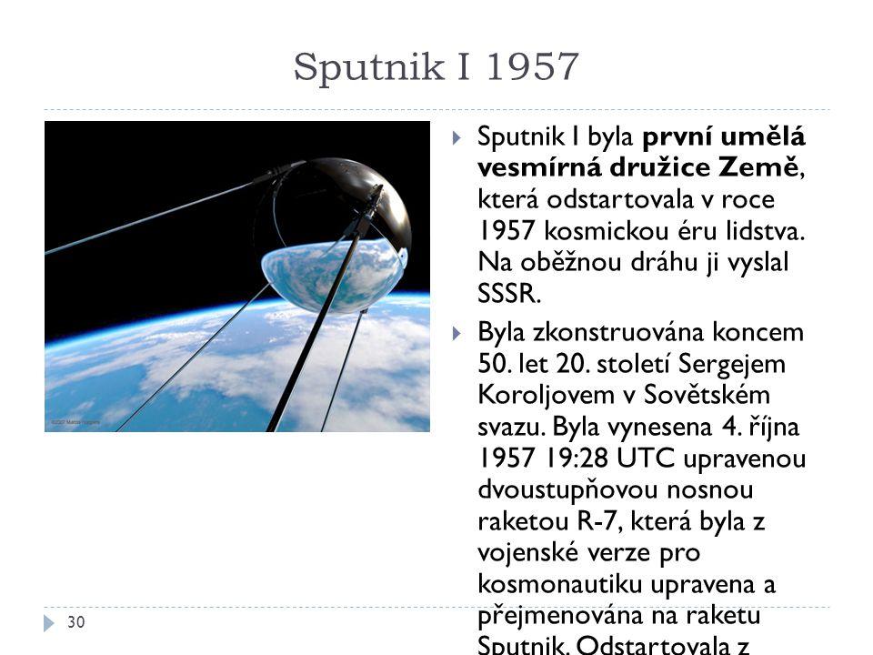 Sputnik I 1957 30  Sputnik I byla první umělá vesmírná družice Země, která odstartovala v roce 1957 kosmickou éru lidstva.