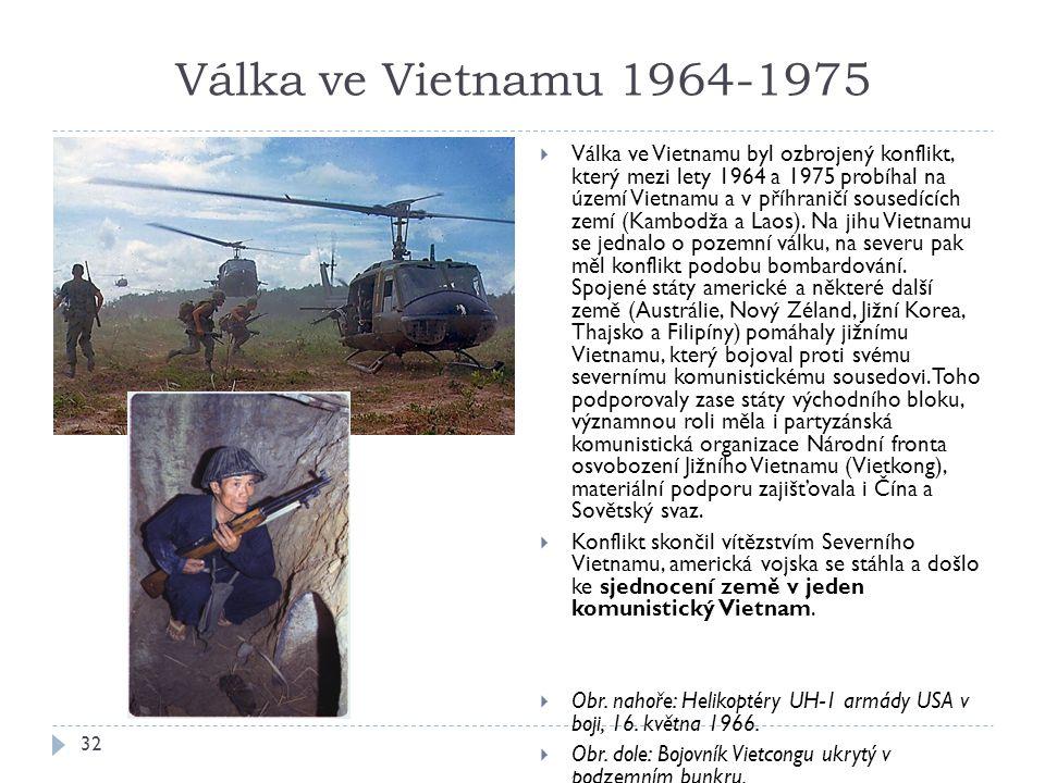 Válka ve Vietnamu 1964-1975 32  Válka ve Vietnamu byl ozbrojený konflikt, který mezi lety 1964 a 1975 probíhal na území Vietnamu a v příhraničí sousedících zemí (Kambodža a Laos).