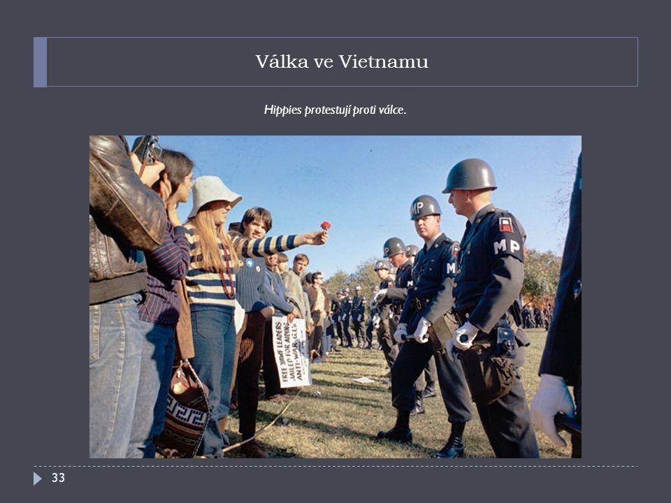 Válka ve Vietnamu Hippies protestují proti válce. 33