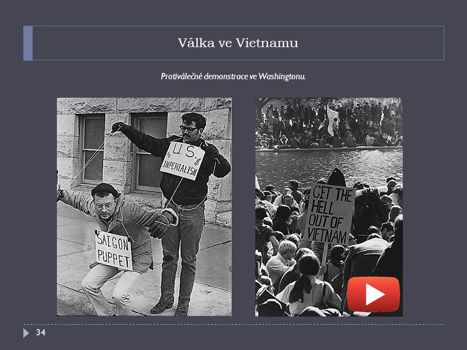 Válka ve Vietnamu Protiválečné demonstrace ve Washingtonu. 34