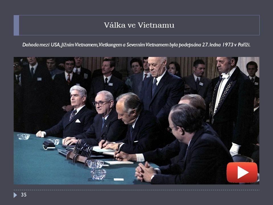 Válka ve Vietnamu Dohoda mezi USA, Jižním Vietnamem, Vietkongem a Severním Vietnamem byla podepsána 27.