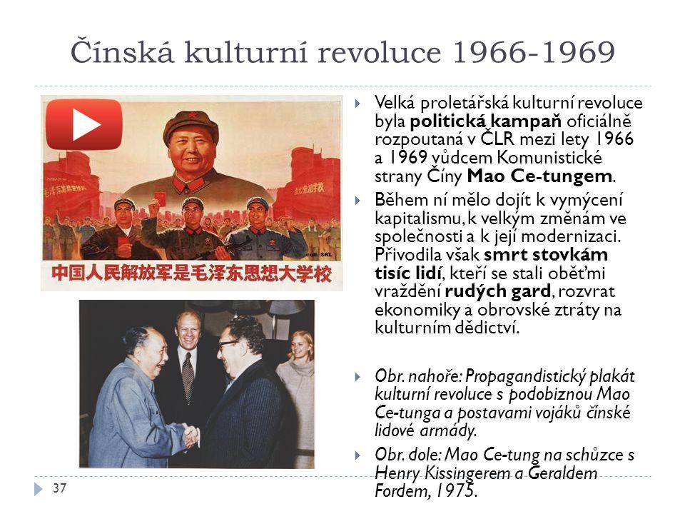 Čínská kulturní revoluce 1966-1969 37  Velká proletářská kulturní revoluce byla politická kampaň oficiálně rozpoutaná v ČLR mezi lety 1966 a 1969 vůdcem Komunistické strany Číny Mao Ce-tungem.
