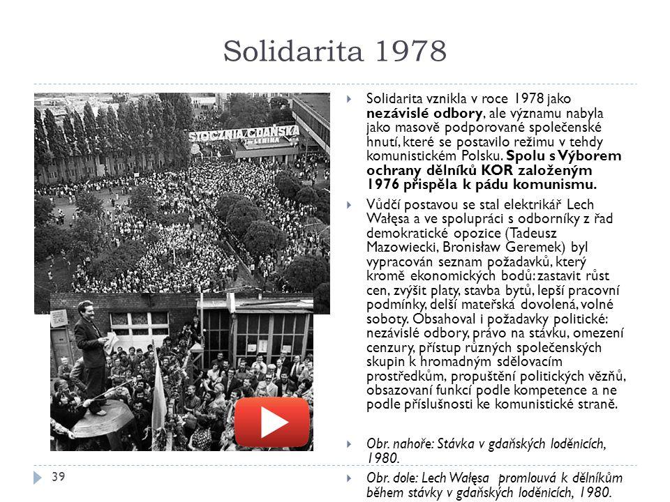 Solidarita 1978 39  Solidarita vznikla v roce 1978 jako nezávislé odbory, ale významu nabyla jako masově podporované společenské hnutí, které se postavilo režimu v tehdy komunistickém Polsku.