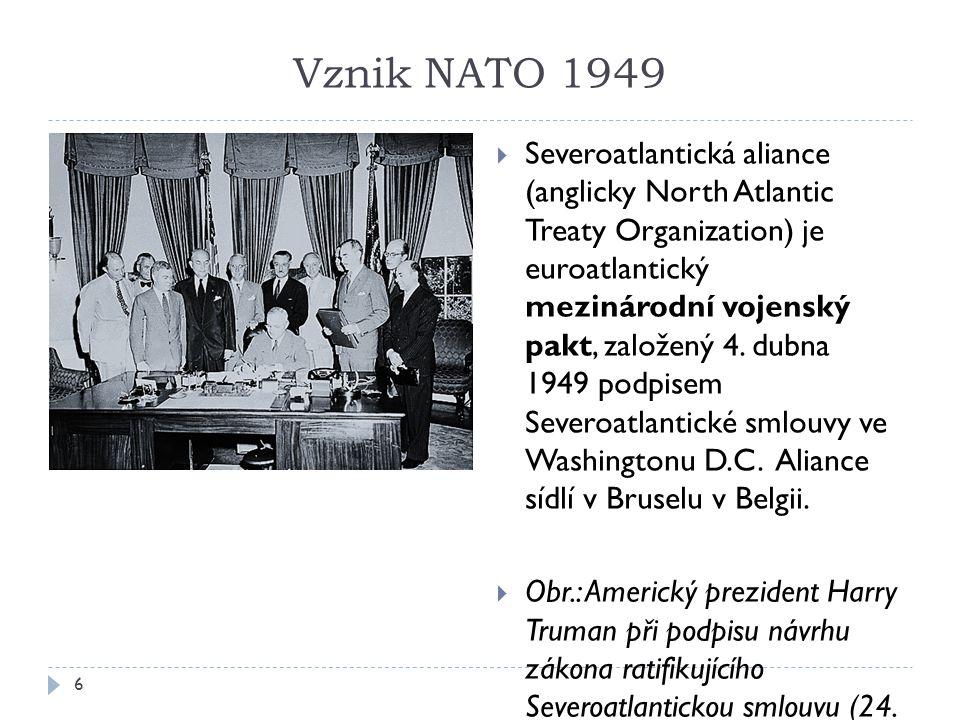 Vznik NATO 1949 6  Severoatlantická aliance (anglicky North Atlantic Treaty Organization) je euroatlantický mezinárodní vojenský pakt, založený 4.