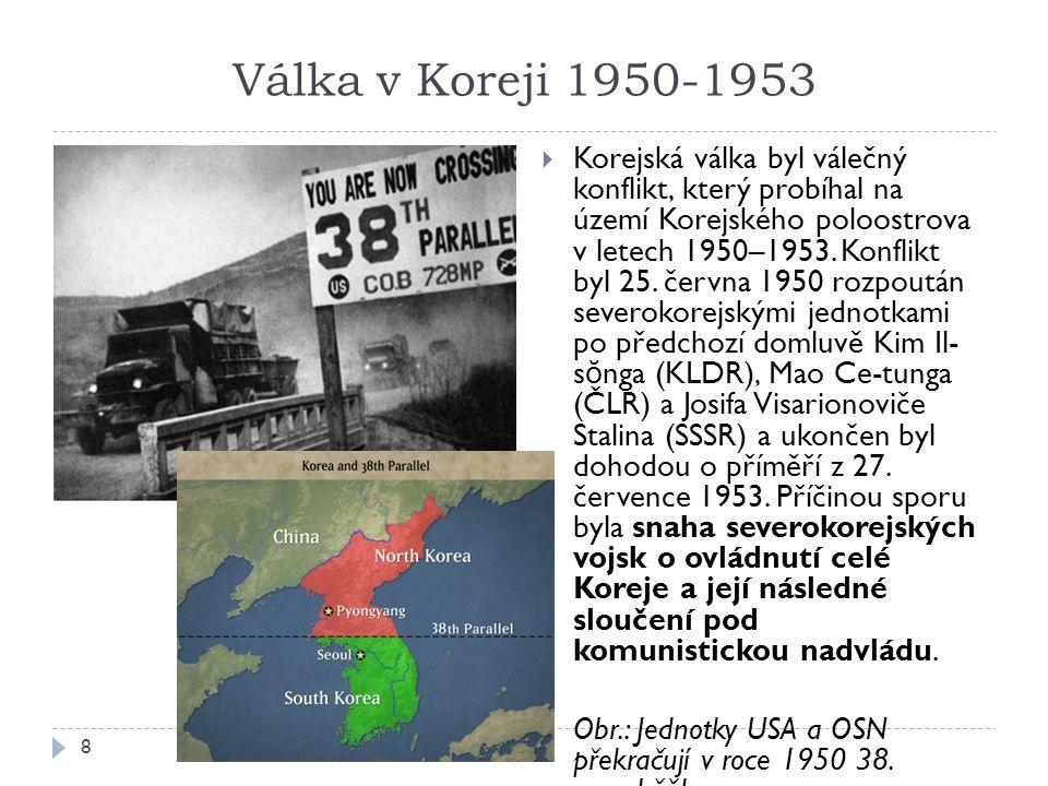 Válka v Koreji 1950-1953 8  Korejská válka byl válečný konflikt, který probíhal na území Korejského poloostrova v letech 1950–1953.