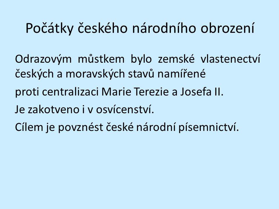 Počátky českého národního obrození Odrazovým můstkem bylo zemské vlastenectví českých a moravských stavů namířené proti centralizaci Marie Terezie a J