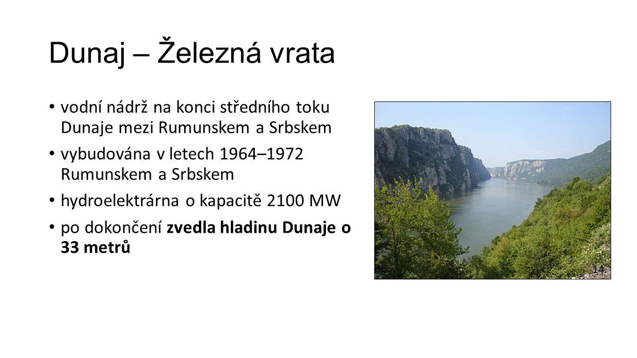 Dunaj – Železná vrata vodní nádrž na konci středního toku Dunaje mezi Rumunskem a Srbskem vybudována v letech 1964–1972 Rumunskem a Srbskem hydroelektrárna o kapacitě 2100 MW po dokončení zvedla hladinu Dunaje o 33 metrů 14.