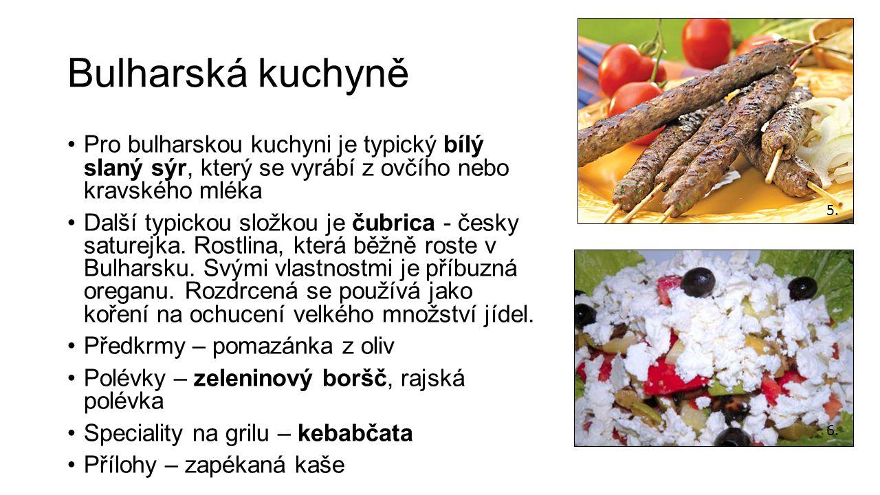 Bulharská kuchyně Pro bulharskou kuchyni je typický bílý slaný sýr, který se vyrábí z ovčího nebo kravského mléka Další typickou složkou je čubrica - česky saturejka.