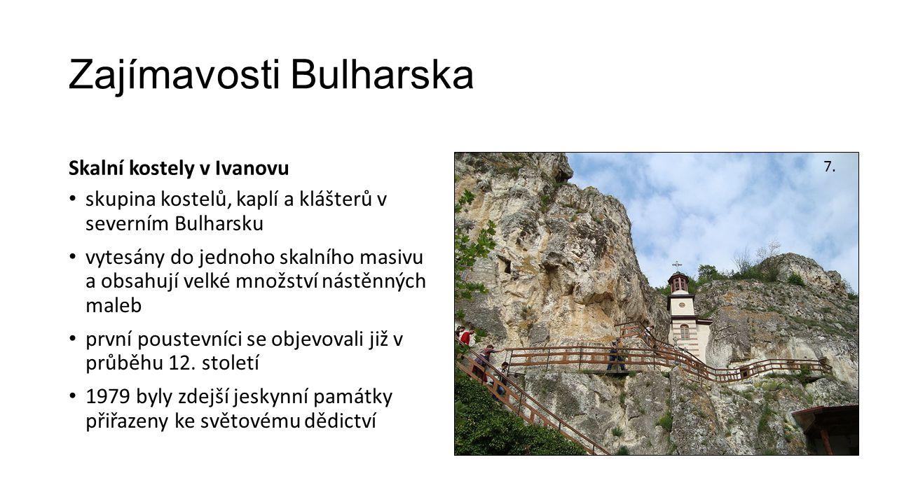 Zajímavosti Bulharska Skalní kostely v Ivanovu skupina kostelů, kaplí a klášterů v severním Bulharsku vytesány do jednoho skalního masivu a obsahují velké množství nástěnných maleb první poustevníci se objevovali již v průběhu 12.