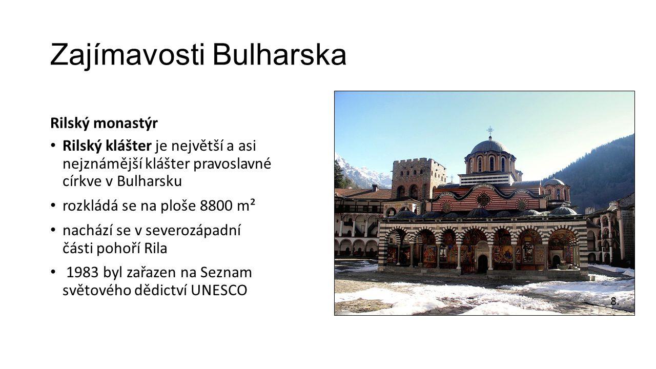 Zajímavosti Bulharska Rilský monastýr Rilský klášter je největší a asi nejznámější klášter pravoslavné církve v Bulharsku rozkládá se na ploše 8800 m² nachází se v severozápadní části pohoří Rila 1983 byl zařazen na Seznam světového dědictví UNESCO 8.