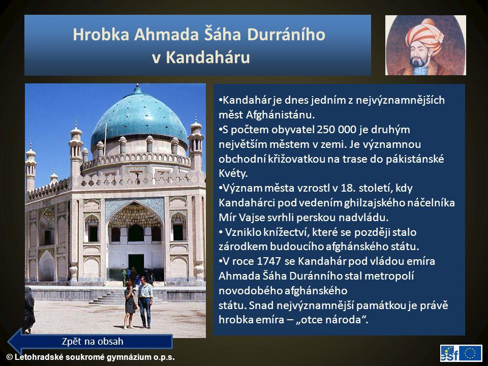 © Letohradské soukromé gymnázium o.p.s. Hrobka Ahmada Šáha Durráního v Kandaháru Zpět na obsah Kandahár je dnes jedním z nejvýznamnějších měst Afgháni