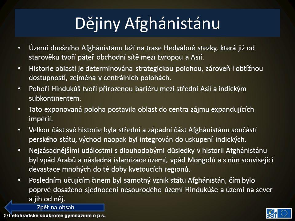 © Letohradské soukromé gymnázium o.p.s. Dějiny Afghánistánu Území dnešního Afghánistánu leží na trase Hedvábné stezky, která již od starověku tvoří pá
