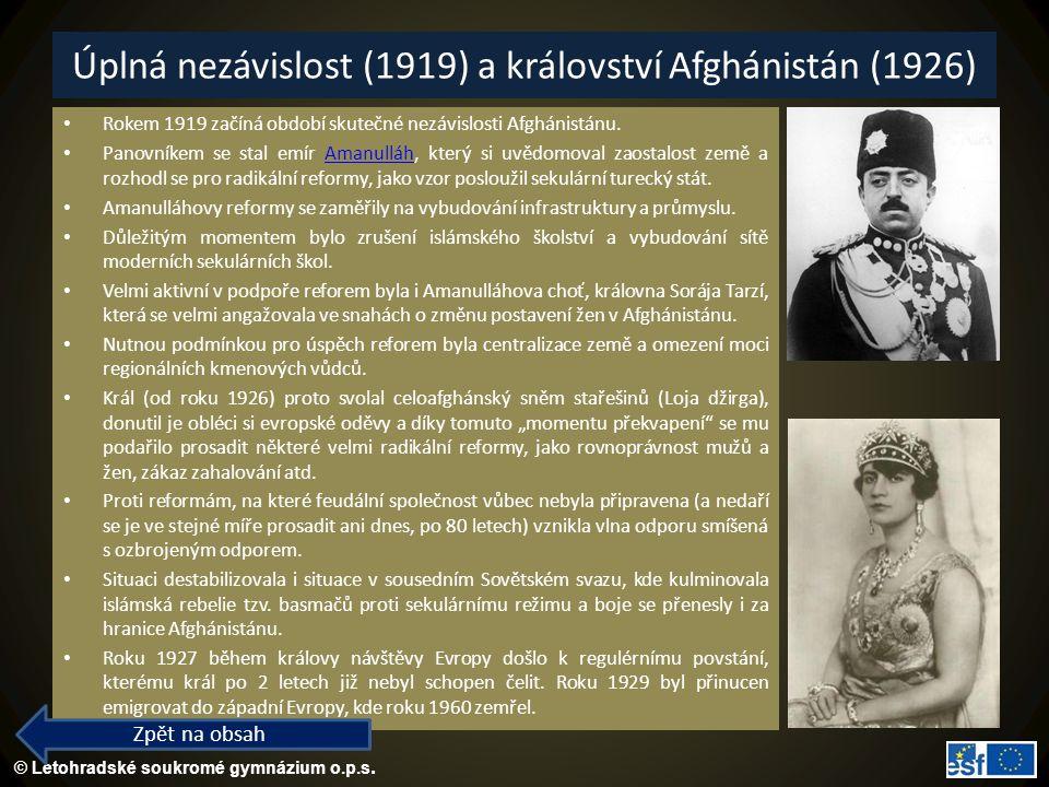 © Letohradské soukromé gymnázium o.p.s. Úplná nezávislost (1919) a království Afghánistán (1926) Rokem 1919 začíná období skutečné nezávislosti Afghán