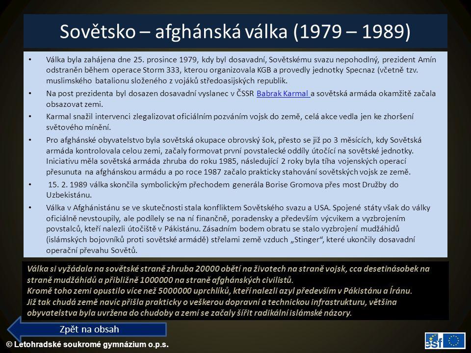 © Letohradské soukromé gymnázium o.p.s. Sovětsko – afghánská válka (1979 – 1989) Válka byla zahájena dne 25. prosince 1979, kdy byl dosavadní, Sovětsk