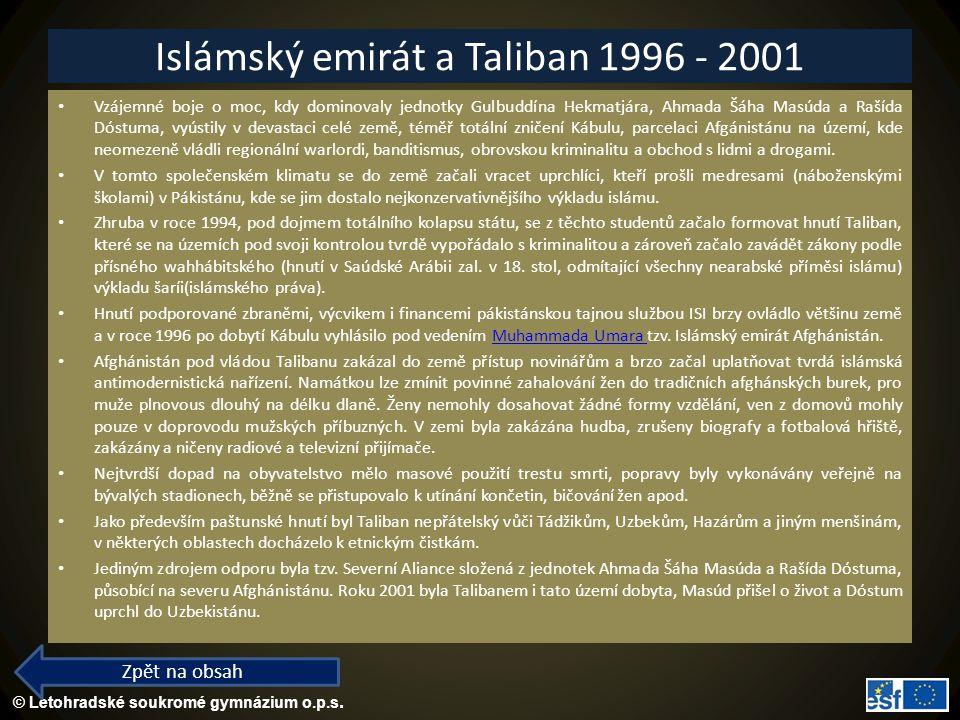 © Letohradské soukromé gymnázium o.p.s. Islámský emirát a Taliban 1996 - 2001 Vzájemné boje o moc, kdy dominovaly jednotky Gulbuddína Hekmatjára, Ahma