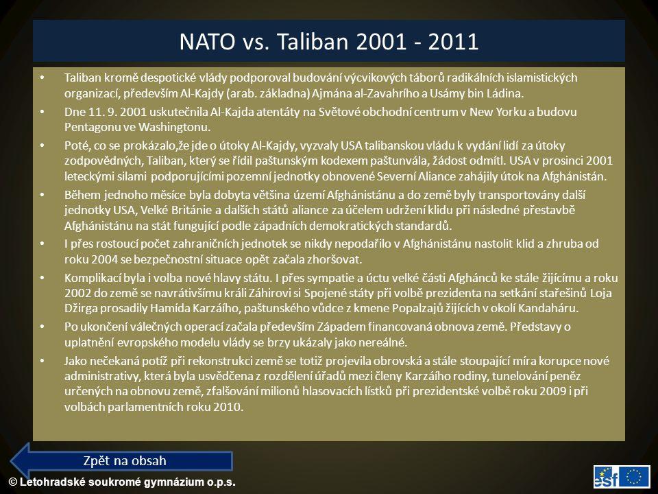 © Letohradské soukromé gymnázium o.p.s. NATO vs. Taliban 2001 - 2011 Taliban kromě despotické vlády podporoval budování výcvikových táborů radikálních