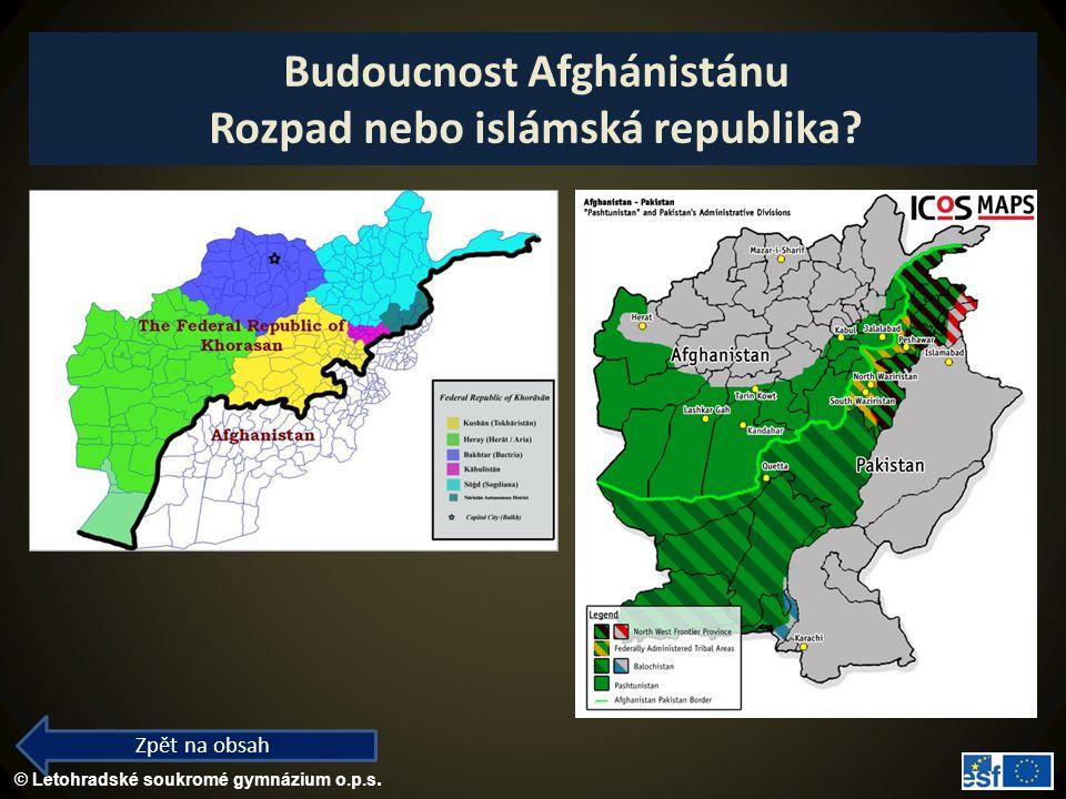 © Letohradské soukromé gymnázium o.p.s. Budoucnost Afghánistánu Rozpad nebo islámská republika? Zpět na obsah