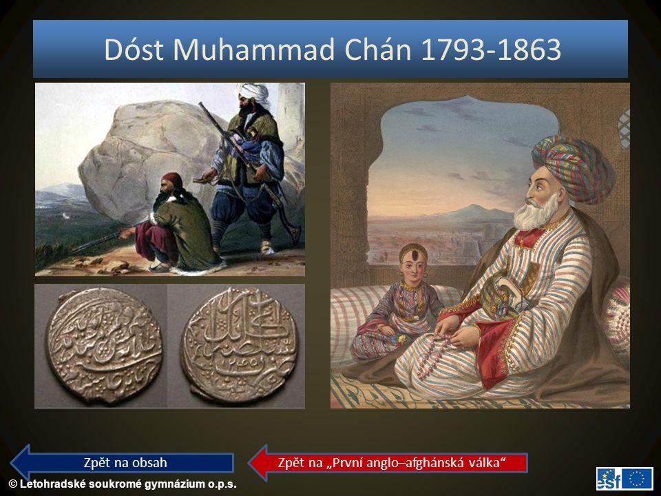 """© Letohradské soukromé gymnázium o.p.s. Dóst Muhammad Chán 1793-1863 Zpět na obsah Zpět na """"První anglo–afghánská válka"""""""