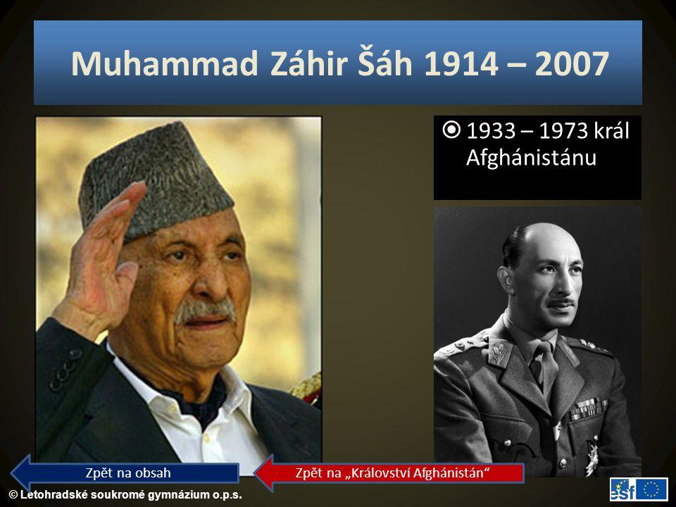 """© Letohradské soukromé gymnázium o.p.s. Muhammad Záhir Šáh 1914 – 2007  1933 – 1973 král Afghánistánu Zpět na obsah Zpět na """"Království Afghánistán"""""""