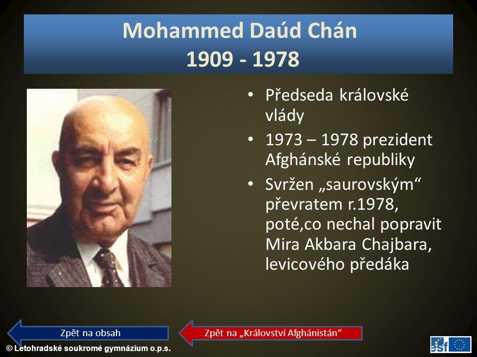 """© Letohradské soukromé gymnázium o.p.s. Mohammed Daúd Chán 1909 - 1978 Předseda královské vlády 1973 – 1978 prezident Afghánské republiky Svržen """"saur"""