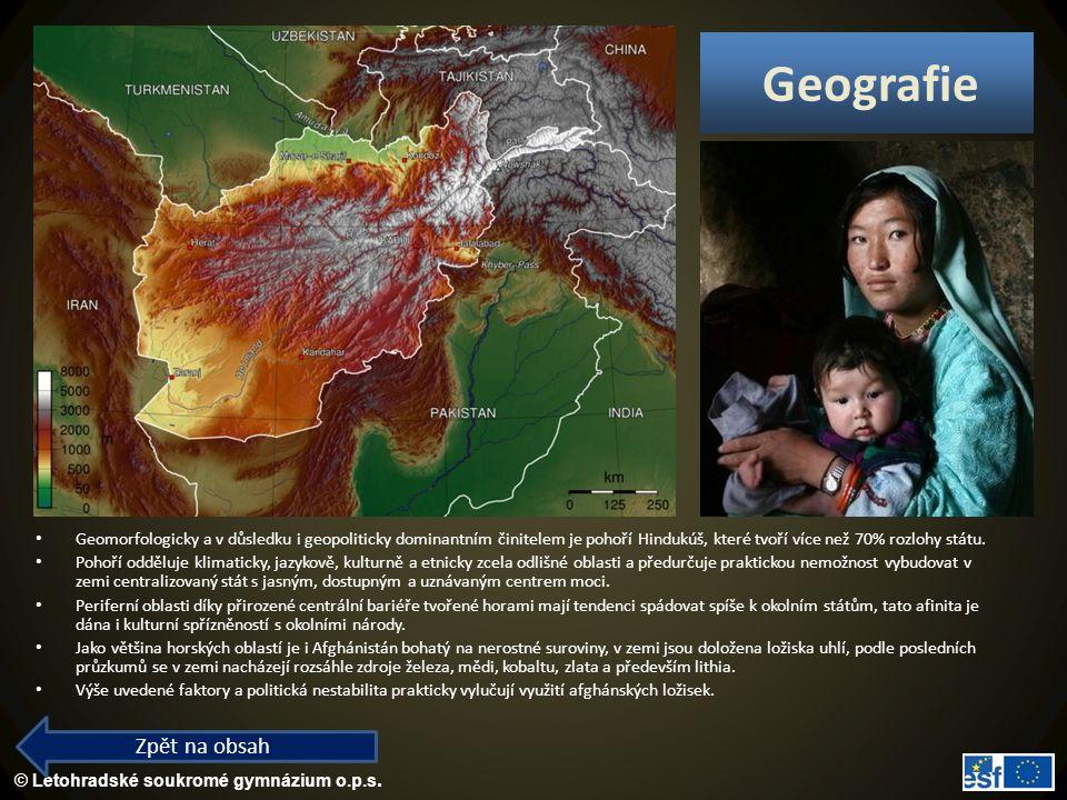 © Letohradské soukromé gymnázium o.p.s. Geografie Geomorfologicky a v důsledku i geopoliticky dominantním činitelem je pohoří Hindukúš, které tvoří ví