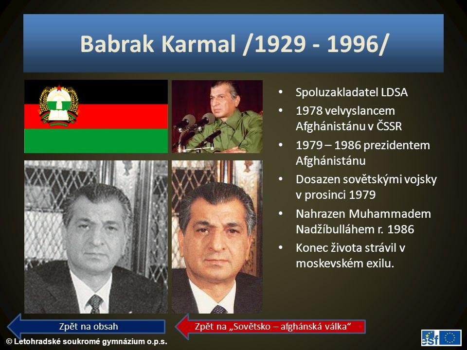 © Letohradské soukromé gymnázium o.p.s. Babrak Karmal /1929 - 1996/ Spoluzakladatel LDSA 1978 velvyslancem Afghánistánu v ČSSR 1979 – 1986 prezidentem