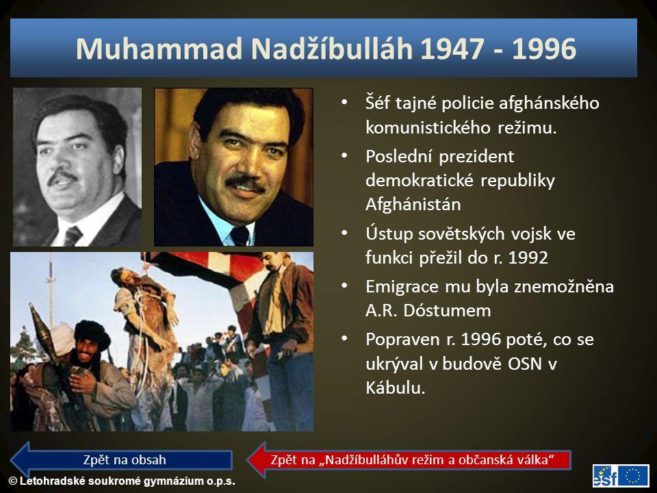 © Letohradské soukromé gymnázium o.p.s. Muhammad Nadžíbulláh 1947 - 1996 Šéf tajné policie afghánského komunistického režimu. Poslední prezident demok