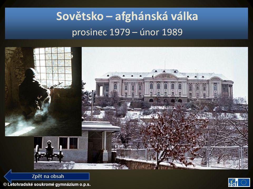 © Letohradské soukromé gymnázium o.p.s. Sovětsko – afghánská válka prosinec 1979 – únor 1989 Zpět na obsah