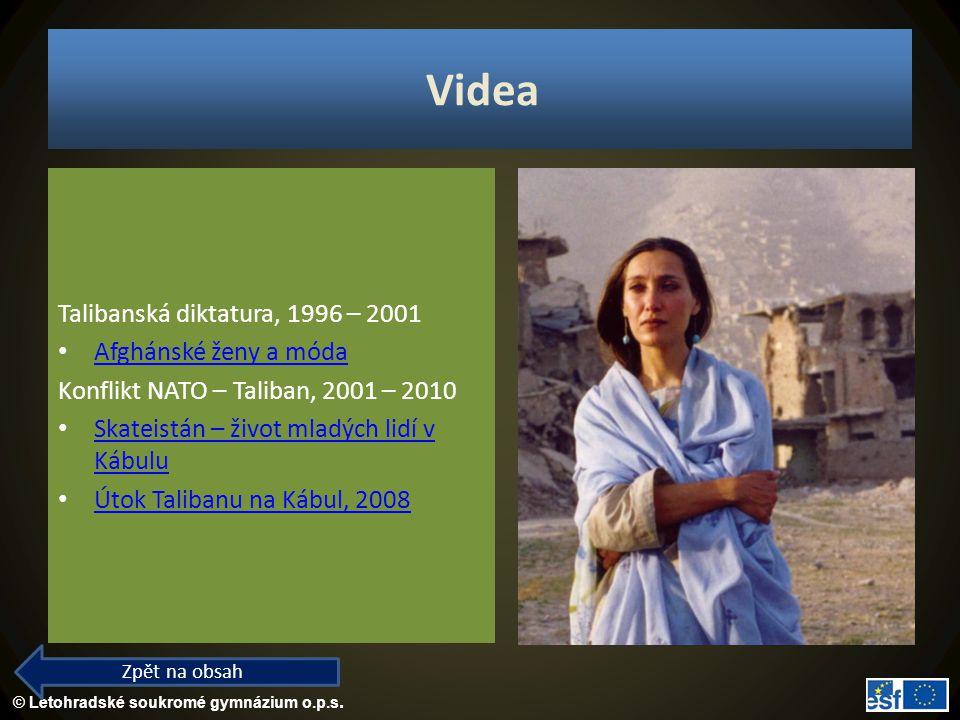 © Letohradské soukromé gymnázium o.p.s. Videa Talibanská diktatura, 1996 – 2001 Afghánské ženy a móda Konflikt NATO – Taliban, 2001 – 2010 Skateistán