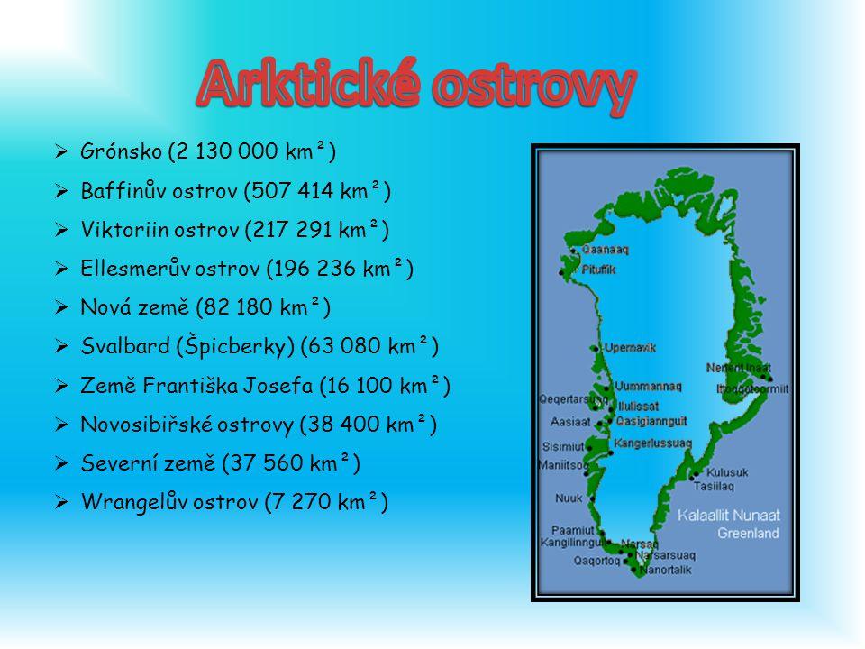  Grónsko (2 130 000 km²)  Baffinův ostrov (507 414 km²)  Viktoriin ostrov (217 291 km²)  Ellesmerův ostrov (196 236 km²)  Nová země (82 180 km²)  Svalbard (Špicberky) (63 080 km²)  Země Františka Josefa (16 100 km²)  Novosibiřské ostrovy (38 400 km²)  Severní země (37 560 km²)  Wrangelův ostrov (7 270 km²)