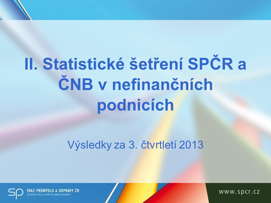 II. Statistické šetření SPČR a ČNB v nefinančních podnicích Výsledky za 3. čtvrtletí 2013