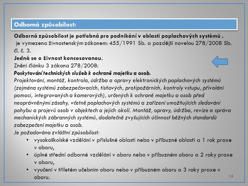 Odborná způsobilost: 12 Odborná způsobilost je potřebná pro podnikání v oblasti poplachových systémů, je vymezena živnostenským zákonem: 455/1991 Sb.