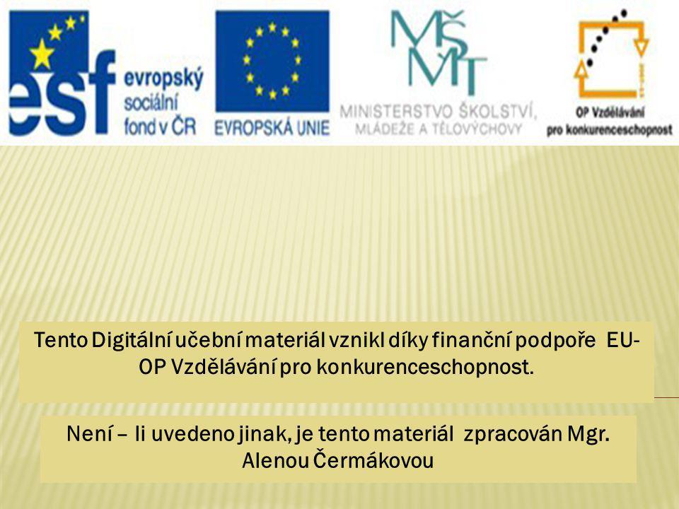 Tento Digitální učební materiál vznikl díky finanční podpoře EU- OP Vzdělávání pro konkurenceschopnost. Není – li uvedeno jinak, je tento materiál zpr