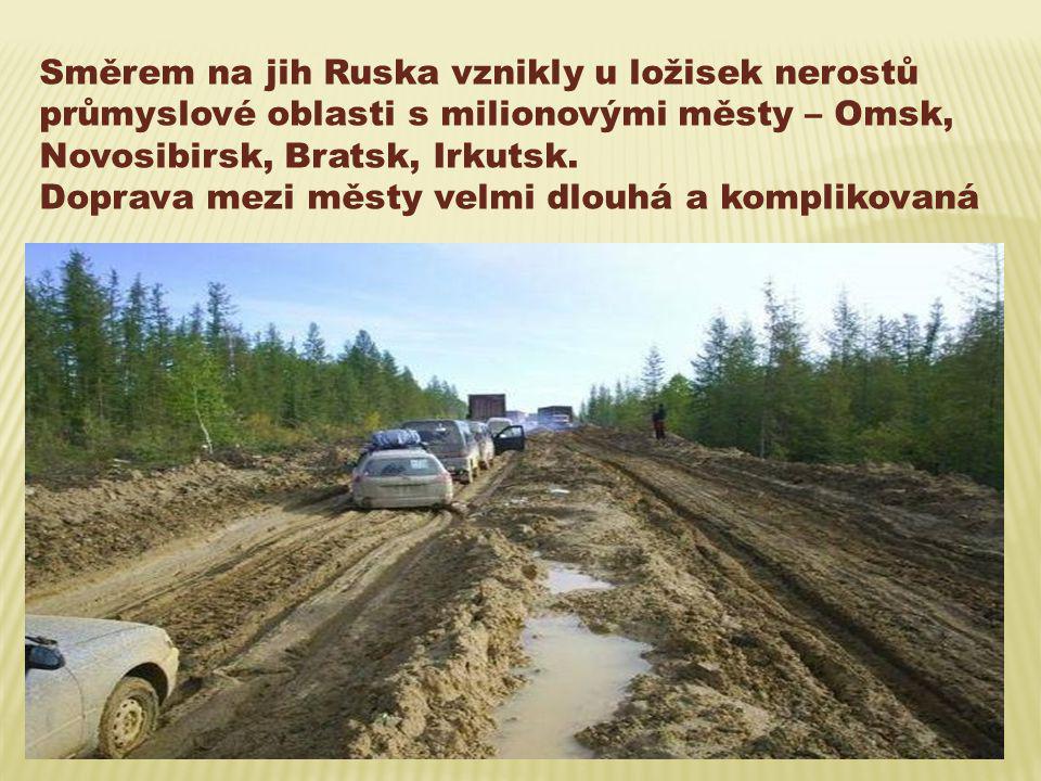 Směrem na jih Ruska vznikly u ložisek nerostů průmyslové oblasti s milionovými městy – Omsk, Novosibirsk, Bratsk, Irkutsk. Doprava mezi městy velmi dl