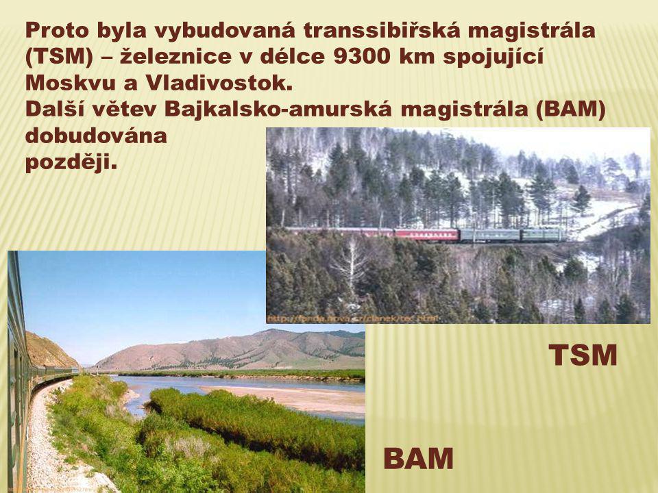 Proto byla vybudovaná transsibiřská magistrála (TSM) – železnice v délce 9300 km spojující Moskvu a Vladivostok. Další větev Bajkalsko-amurská magistr