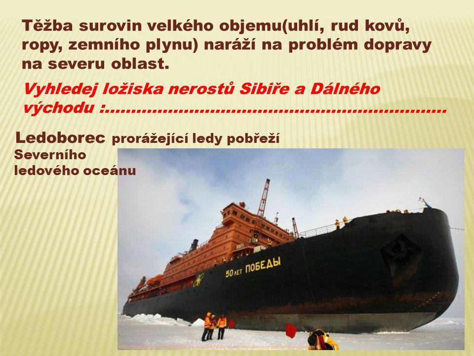 Těžba surovin velkého objemu(uhlí, rud kovů, ropy, zemního plynu) naráží na problém dopravy na severu oblast. Vyhledej ložiska nerostů Sibiře a Dálnéh
