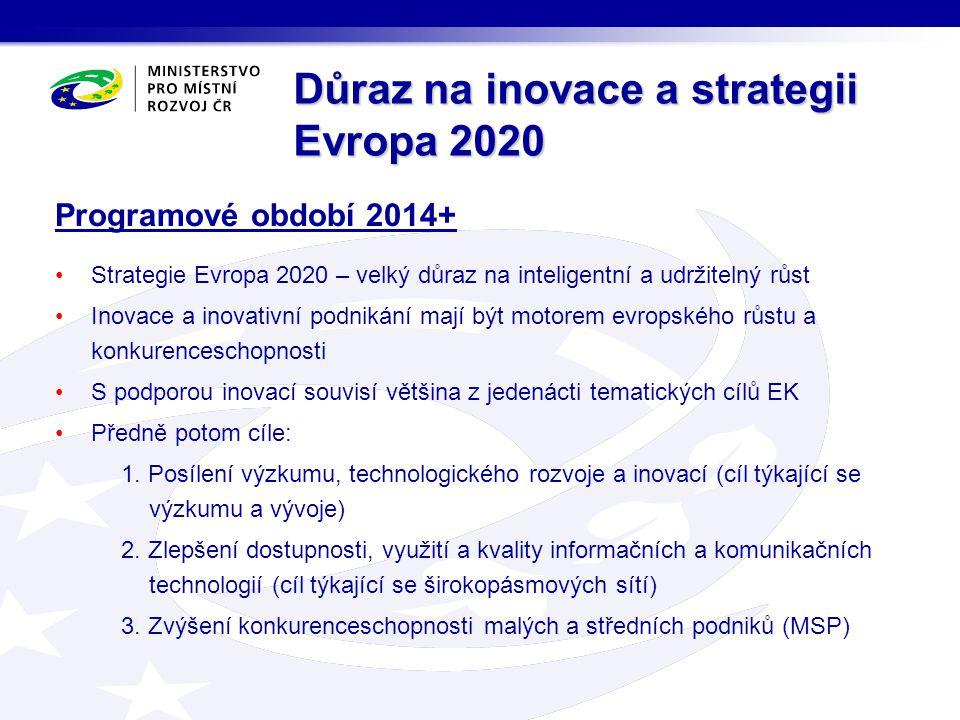 Důraz na inovace a strategii Evropa 2020 Programové období 2014+ Strategie Evropa 2020 – velký důraz na inteligentní a udržitelný růst Inovace a inova