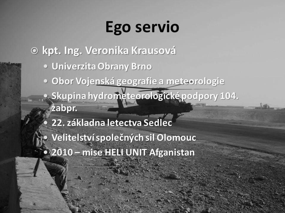 Ego servio  kpt. Ing. Veronika Krausová Univerzita Obrany Brno Univerzita Obrany Brno Obor Vojenská geografie a meteorologie Obor Vojenská geografie