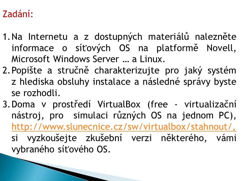 Zadání: 1.Na Internetu a z dostupných materiálů nalezněte informace o síťových OS na platformě Novell, Microsoft Windows Server … a Linux. 2.Popište a