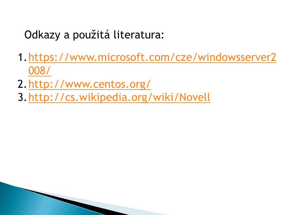 1.https://www.microsoft.com/cze/windowsserver2 008/https://www.microsoft.com/cze/windowsserver2 008/ 2.http://www.centos.org/http://www.centos.org/ 3.