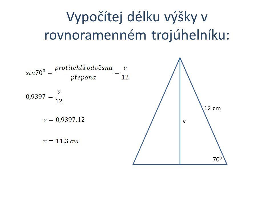 Vypočítej délku výšky v rovnoramenném trojúhelníku: 12 cm 70 0 v