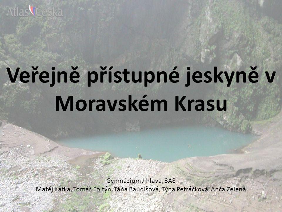 Veřejně přístupné jeskyně v Moravském Krasu Gymnázium Jihlava, 3A8 Matěj Kafka, Tomáš Foltýn, Táňa Baudišová, Týna Petráčková, Anča Zelená